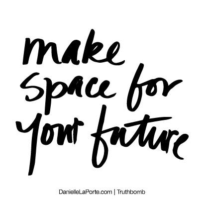Make space for your future