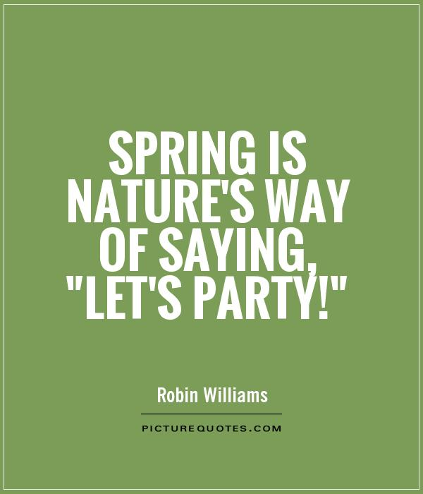 spring-is-natures-way-of-saying-lets-party-quote-1